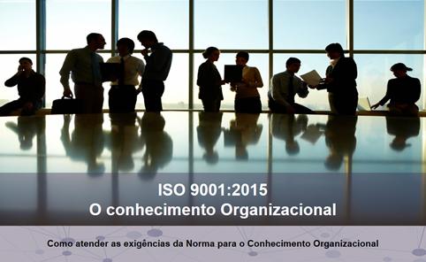ISO 9001:2015 – O conhecimento Organizacional